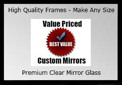 Shop our value price premium clear mirrors - we make any size