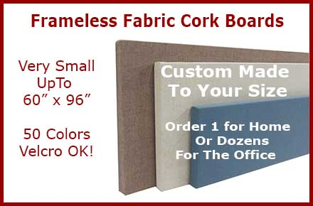 Frameless fabric covered tackboards - made with natural self healing cork - in any size