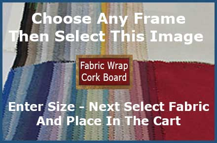 Select this framed fabric wrapped cork board image on any product page - enter your size - next select the fabric - and go to the cart