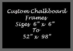Custom chalkboards by the outside size of the frame - very small and very large are ok